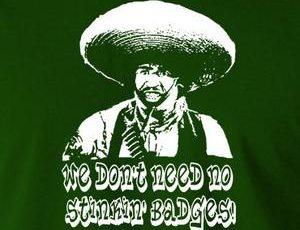 We don't need no stinking badges!